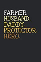Farmer. Daddy. Husband. Protector. Hero.: 6x9   notebook   dotgrid   120 pages   daddy   husband
