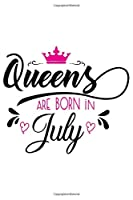 Queens are Born In July: 120 Lined Blank Pages | 6 x 9 Size - Journal, Notebook, Diary, Logbook (Happy Birthday)
