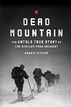 [Eichar, Donnie]のDead Mountain: The Untold True Story of the Dyatlov Pass Incident (English Edition)