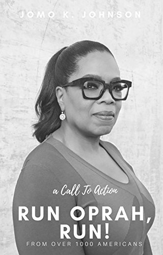 Run Oprah, Run!: A Call To Action From Black, White, Gay, Straight, Rich, & Poor Americans For Oprah Winfrey To Run For President (English Edition)