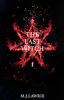 The Last Witch: Volume One by [Lawrie, M. J.]