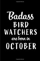 Badass Bird Watchers Are Born In October: Blank Line Funny Journal, Notebook or Diary is Perfect Gift for the October Born. Makes an Awesome Birthday Present ( Alternative to B-day Card. )