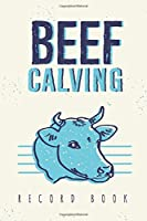 Beef Calving Record Book: Record Book to Track your Calves / Beef Calving Log Book, Essential For Farmer & Rancher | Log The Calf, Cow, Sire IDs With Birth Date & Gender