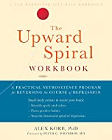 The Upward Spiral: A Practical Neuroscience Program for Reversing the Course of Depression