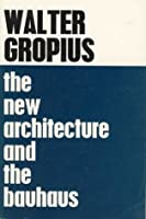 The New Architecture and The Bauhaus by Walter Gropius(1965-03-15)