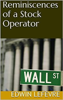 Reminiscences of a Stock Operator by [Lefèvre, Edwin]