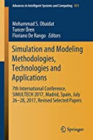 Simulation and Modeling Methodologies, Technologies and Applications: 7th International Conference, SIMULTECH 2017 Madrid, Spain, July 26–28, 2017 Revised Selected Papers (Advances in Intelligent Systems and Computing)