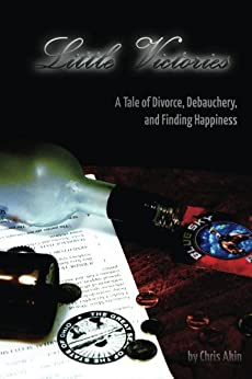 Little Victories: A Tale Of Divorce, Debauchery and Finding Happiness by [Akin, Chris]
