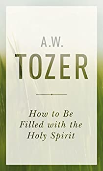 How to Be Filled with the Holy Spirit by [Tozer, A. W.]