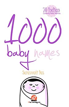 1000 Baby Names: Includes 70 Indian celebrity baby names by [Das, Saraswati]
