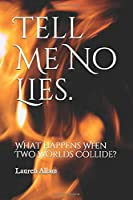 Tell Me No Lies.: What Happens When Two Worlds Collide? (Collision)