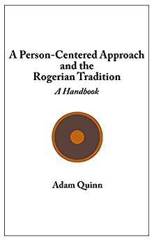 A Person-Centered Approach and the Rogerian Tradition: A Handbook by [Quinn, Adam]