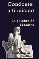 Con?cete a ti mismo: La Palabra de S?crates (Spanish Edition) [並行輸入品]