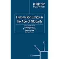Humanistic Ethics in the Age of Globality (Humanism in Business Series)