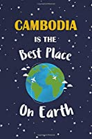 Cambodia Is The Best Place On Earth: Cambodia Souvenir Notebook