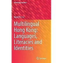 Multilingual Hong Kong: Languages, Literacies and Identities