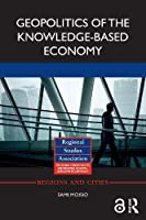 Geopolitics of the Knowledge-Based Economy (Regions and Cities)