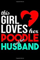 This Girl Loves Her Poodle and Her Husband: Poodle lined journal gifts for wife from husband. Lined Journal For Women who loves her Poodle. Funny Lined Journal Gifts includes 100 pages to take notes and reflect on your relationship with Dog.