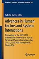 Advances in Human Factors and System Interactions: Proceedings of the AHFE 2016 International Conference on Human Factors and System Interactions, July 27-31, 2016, Walt Disney World®, Florida, USA (Advances in Intelligent Systems and Computing)