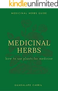 Medicinal Herbs: How to make your own medicine with herbs (Medicinal Herbs Guide Book 1) (English Edition)