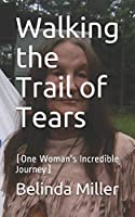 Walking the Trail of Tears: (One Woman's  Incredible Journey)