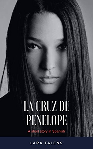 Spanish: Short story for intermediate-advanced students: La cruz de Penélope (Spanish short stories, improve your vocabulary & reading skills) (Spanish Edition)