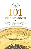101 Champagnes and Other Sparkling Wines to Try Before You Die (101 to Try Before You Die)