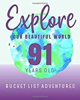 91 Years Old - Bucket List Adventures - Explore Our Beautiful World: 91 Years Old Alternative Card Gift - Journal & Notebook Planner - Big Adventures Log Book - Including Travel Bucket List with Prompts