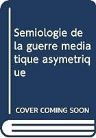 Sémiologie de la guerre médiatique asymétrique