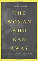 The Woman Who Ran Away: Based on a True Story (Alex and Juliet Series)