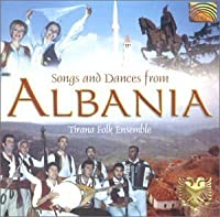 Songs & Dances From Albania by Tirana Folk Ensemble (2013-05-03)