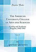 The American University, College of Arts and Sciences, Vol. 17: Catalog and Academic Program, 1942-1943 (Classic Reprint)