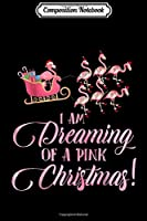 Composition Notebook: I Am Dreaming Of A Pink Christmas Flamingo Cute  Journal/Notebook Blank Lined Ruled 6x9 100 Pages