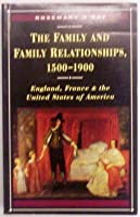 The Family and Family Relationships, 1500-1900: England, France, and the United States of America