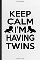 Keep Calm I'm Having Twins: Funny Blank Lined Notebook/ Journal For Twin Pregnancy Announcement, Pregnant Wife Mother, Inspirational Saying Unique Special Birthday Gift Idea Modern 6x9 110 Pages