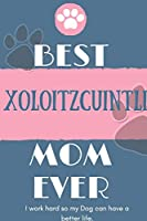 Best  Xoloitzcuintli Mom Ever Notebook  Gift: Lined Notebook  / Journal Gift, 120 Pages, 6x9, Soft Cover, Matte Finish