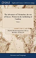The Adventures of Telemachus, the Son of Ulysses. Written by the Archbishop of Cambray: A New Translation. in Two Volumes. ... of 2; Volume 1
