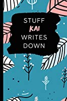 Stuff Kai Writes Down: Personalized Teal Journal / Notebook (6 x 9 inch) with 110 wide ruled pages inside.