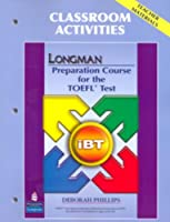 Longman Preparation Course for the TOEFL Test Preparation Course: iBT (2E) Classroom Activities (Teacher Materials)