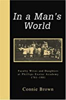 In a Man's World: Faculty Wives and Daughters at Phillips Exeter Academy 1781-1981