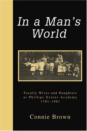 Download In a Man's World: Faculty Wives and Daughters at Phillips Exeter Academy 1781-1981 0595283160
