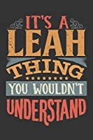 Its A Leah Thing You Wouldnt Understand: Leah Diary Planner Notebook Journal 6x9 Personalized Customized Gift For Someones Surname Or First Name is Leah