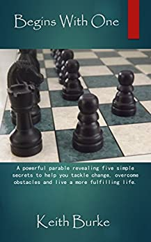 Begins With One: A powerful parable revealing five simple secrets to help you tackle change, overcome obstacles and live a more fulfilling life. by [Burke, Keith]