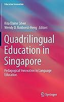 Quadrilingual Education in Singapore: Pedagogical Innovation in Language Education (Education Innovation Series)