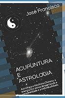ACUPUNTURA E ASTROLOGIA: Astrologia e Medicina Chinesa: a energia dos astros despertando a personalidade e a individualidade.