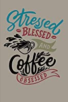 Coffee Lovers Notebook: Stressed Blessed & Coffee Obsessed – A Journal to Write In (Inspirational Caffeine Thoughts)
