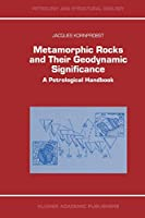 Metamorphic Rocks and Their Geodynamic Significance: A Petrological Handbook (Petrology and Structural Geology)