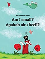 Am I Small? / Apakah Saya Kecil?: Children's Picture Book English-Indonesian