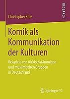 Komik als Kommunikation der Kulturen: Beispiele von tuerkischstaemmigen und muslimischen Gruppen in Deutschland