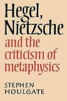 Hegel, Nietzsche and Metaphysics